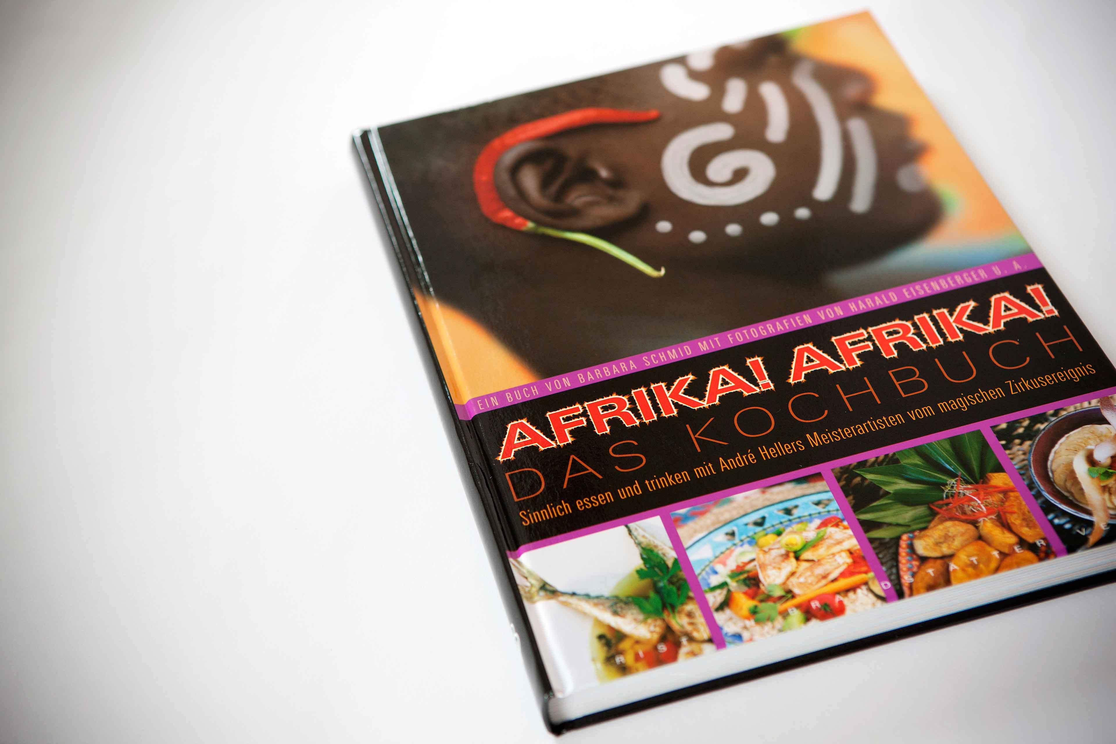 Afrika!Afrika! Das KochbuchSinnlich Essen Und Trinken Mit André Hellers  Meisterartisten Vom Magischen Zirkusereignis